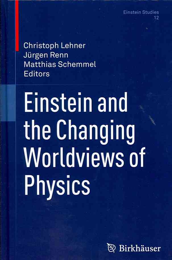 Einstein and the Changing Worldviews of Physics By Lehner, C. (EDT)